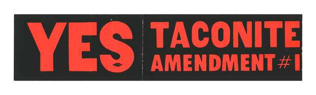 """Taconite Amendment bumper sticker, 1964. To promote a """"yes"""" vote on the taconite amendment to rewrite the tax structure that affected taconite operations, advocates made bumper stickers to advertise their cause."""