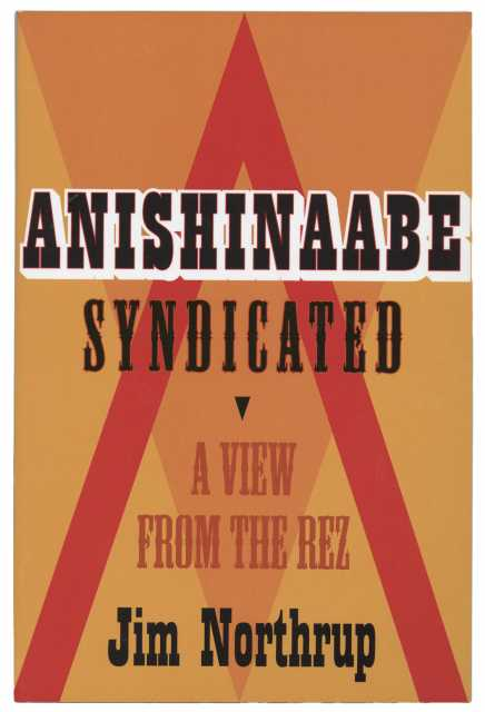 Cover art for Jim Northrup's Anishinaabe Syndicated (Minnesota Historical Society Press, 2011).