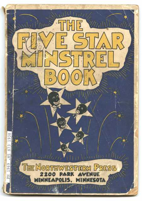 The cover of The Five Star Minstrel Book (Northwestern Press, 1938), which is meant to act as a guide for anyone wanting to organize a blackface minstrel show.