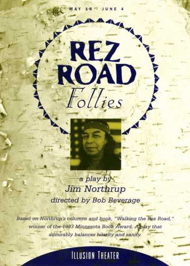 Postcard advertising Jim Northrup's play Rez Road Follies, which was performed at the Illusion Theater, May 18–June 4, 1995. The back of the postcard includes a description of the play, performance schedule, price list and theater information. Northrup, Fond du Lac Band of Lake Superior Chippewa, is from Minnesota.