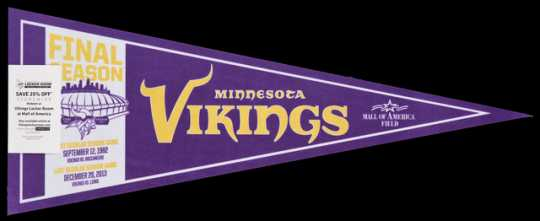 Color image of a Felt Minnesota Vikings pennant commemorating the team's final season at the Hubert H. Humphrey Metrodome, distributed at the final football game at the Dome on December 29, 2013.